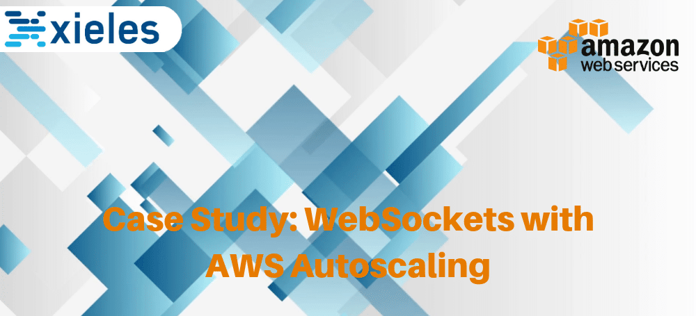 Case Study: WebSockets with AWS Autoscaling - Xieles Support