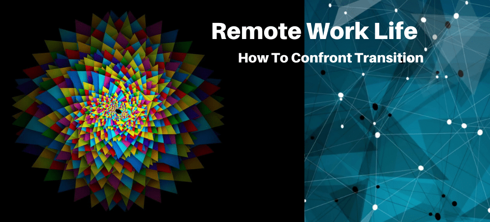 Remote Work Life How To Confront Transition