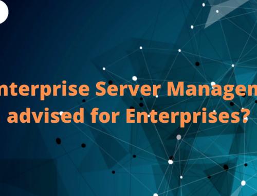 Why Enterprise Server Management is advised for Enterprises?