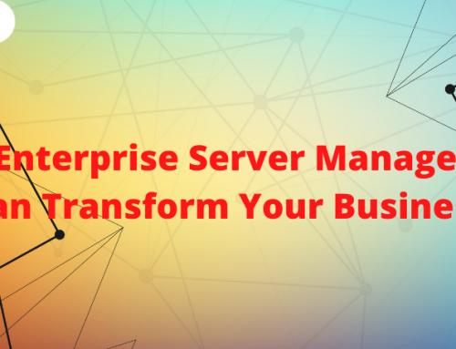 How Enterprise Server Management Can Transform Your Business